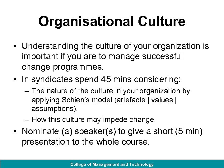 Organisational Culture • Understanding the culture of your organization is important if you are
