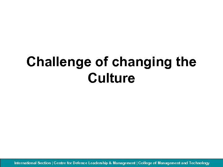 Challenge of changing the Culture International Section | Centre for Defenceof Management and Technology