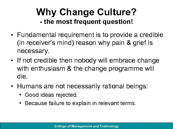 Why Change Culture? - the most frequent question! • Fundamental requirement is to provide