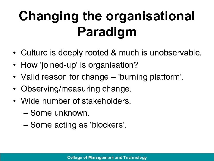 Changing the organisational Paradigm • • • Culture is deeply rooted & much is