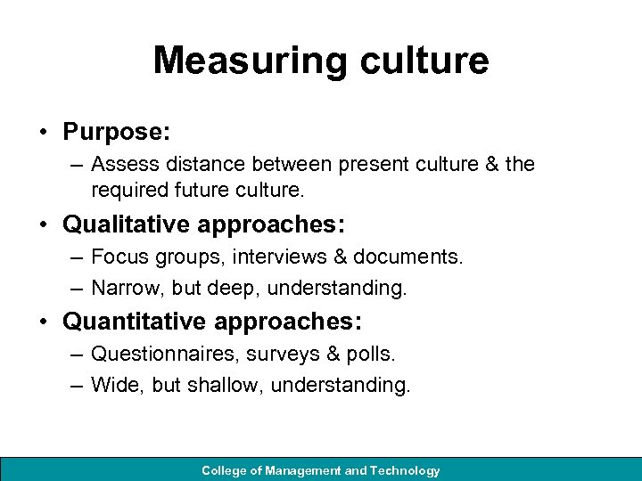 Measuring culture • Purpose: – Assess distance between present culture & the required future