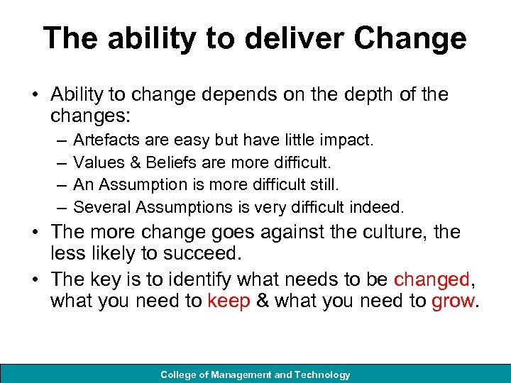 The ability to deliver Change • Ability to change depends on the depth of