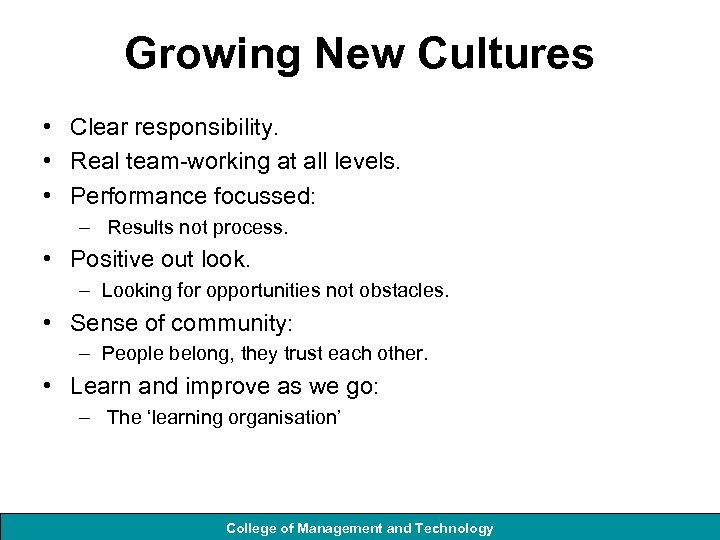 Growing New Cultures • Clear responsibility. • Real team-working at all levels. • Performance