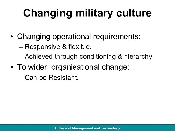 Changing military culture • Changing operational requirements: – Responsive & flexible. – Achieved through