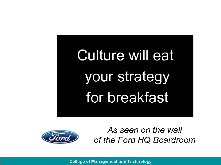 Culture will eat your strategy for breakfast As seen on the wall of the