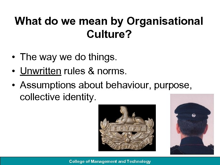 What do we mean by Organisational Culture? • The way we do things. •