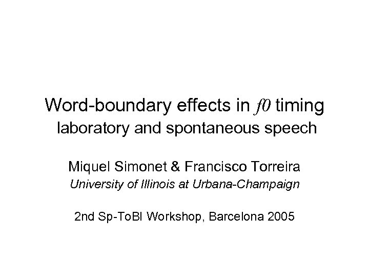 Word-boundary effects in f 0 timing laboratory and spontaneous speech Miquel Simonet & Francisco