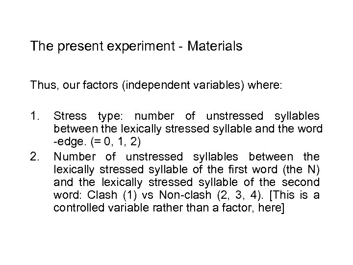 The present experiment - Materials Thus, our factors (independent variables) where: 1. 2. Stress