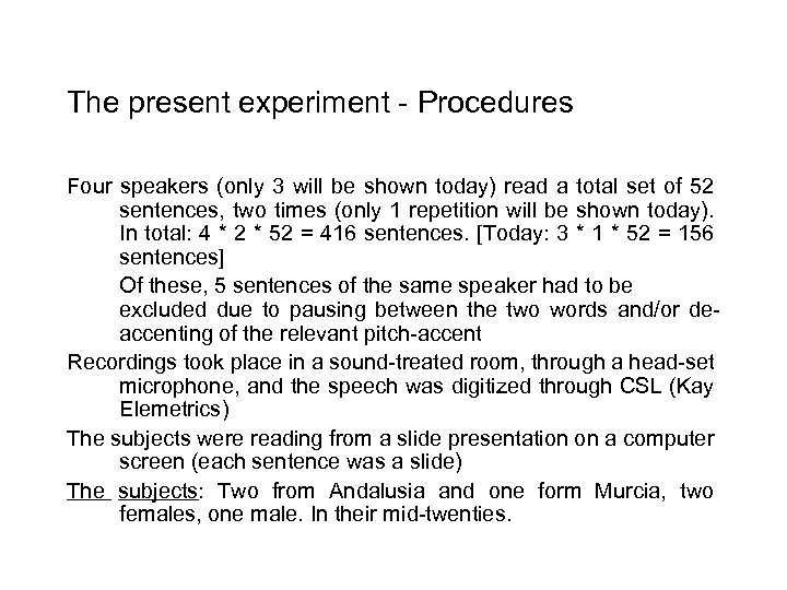 The present experiment - Procedures Four speakers (only 3 will be shown today) read