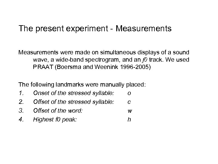 The present experiment - Measurements were made on simultaneous displays of a sound wave,