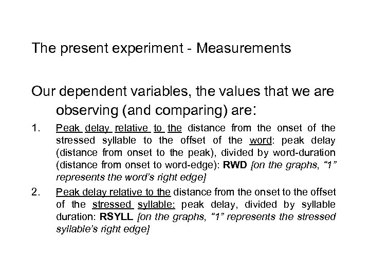 The present experiment - Measurements Our dependent variables, the values that we are observing