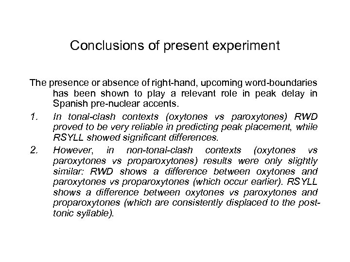 Conclusions of present experiment The presence or absence of right-hand, upcoming word-boundaries has been