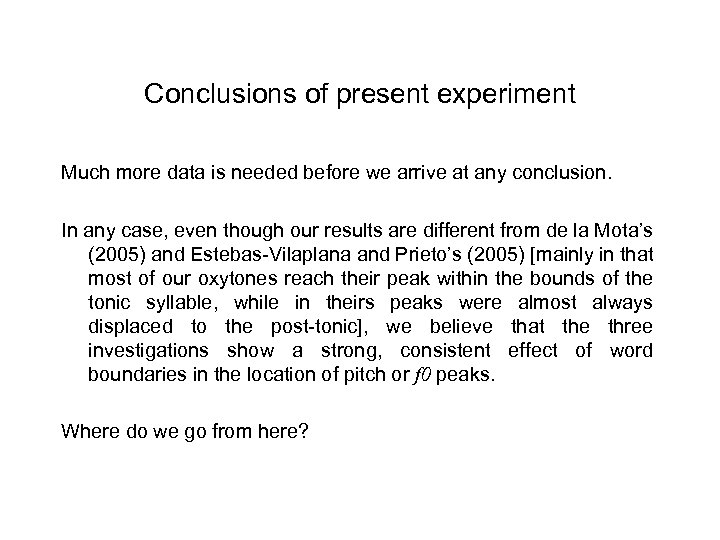 Conclusions of present experiment Much more data is needed before we arrive at any