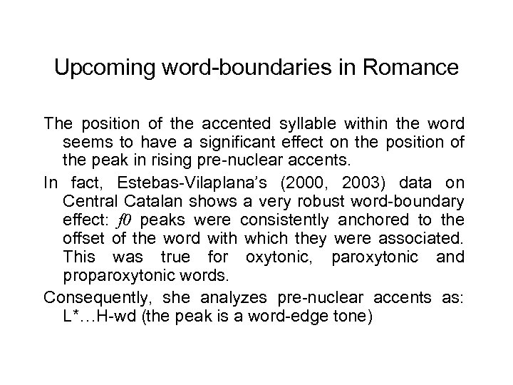 Upcoming word-boundaries in Romance The position of the accented syllable within the word seems