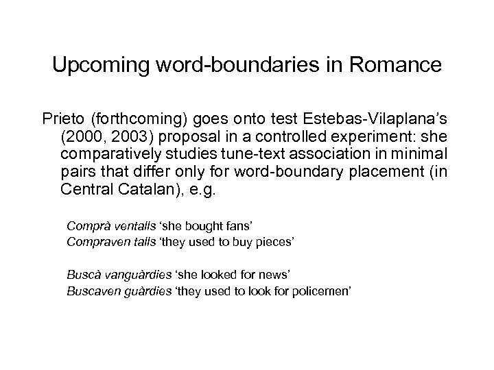 Upcoming word-boundaries in Romance Prieto (forthcoming) goes onto test Estebas-Vilaplana's (2000, 2003) proposal in