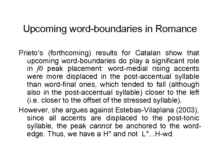 Upcoming word-boundaries in Romance Prieto's (forthcoming) results for Catalan show that upcoming word-boundaries do