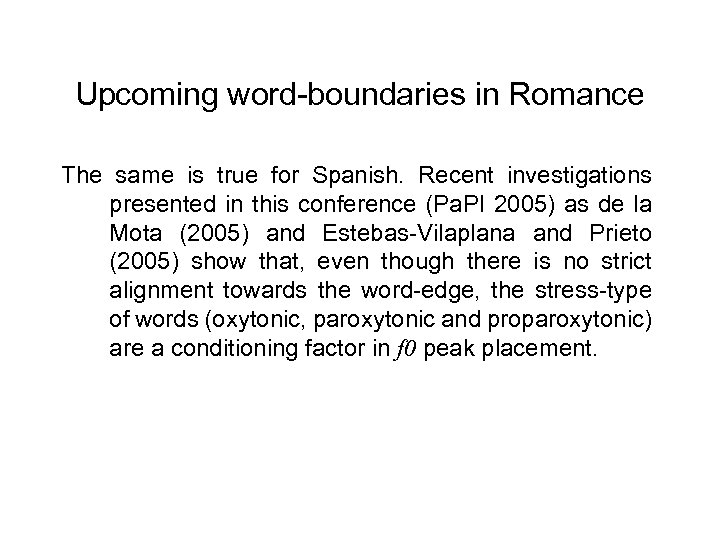Upcoming word-boundaries in Romance The same is true for Spanish. Recent investigations presented in