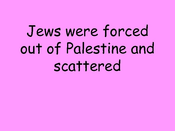 Jews were forced out of Palestine and scattered