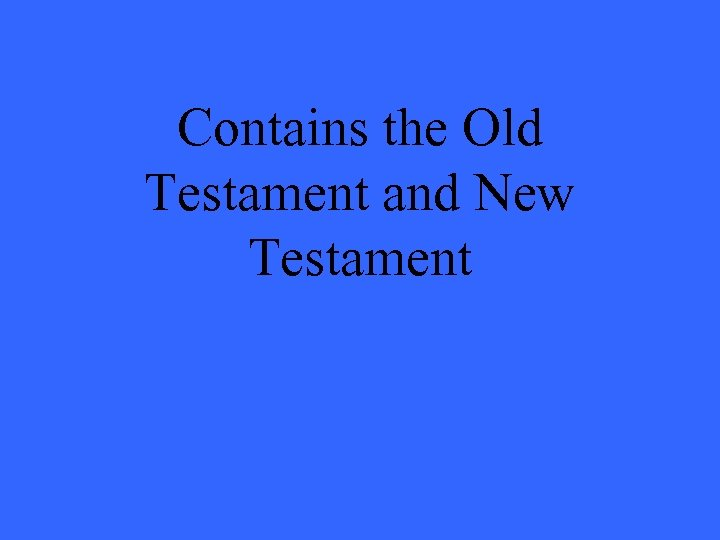 Contains the Old Testament and New Testament