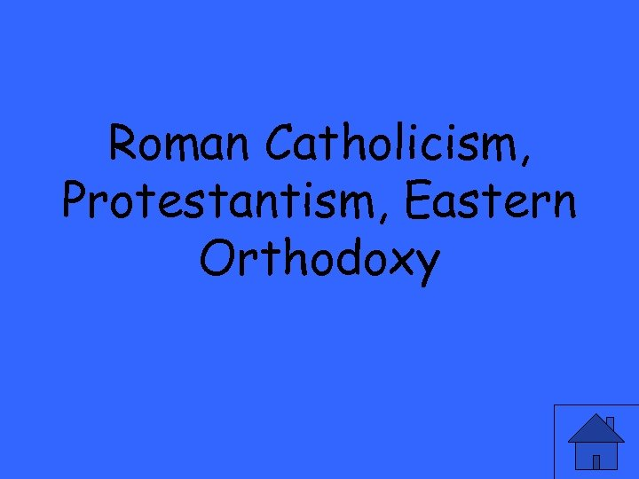 Roman Catholicism, Protestantism, Eastern Orthodoxy