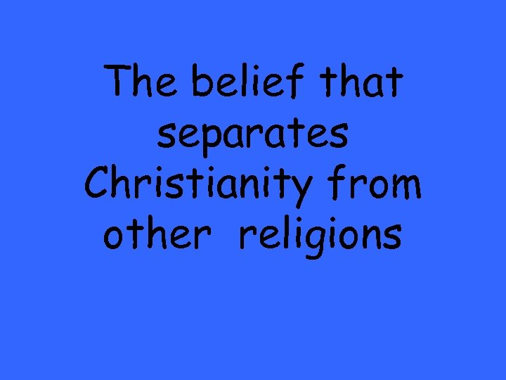 The belief that separates Christianity from other religions