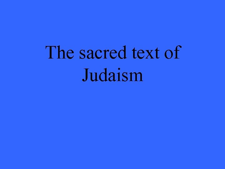 The sacred text of Judaism