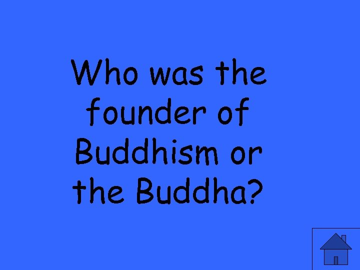 Who was the founder of Buddhism or the Buddha?