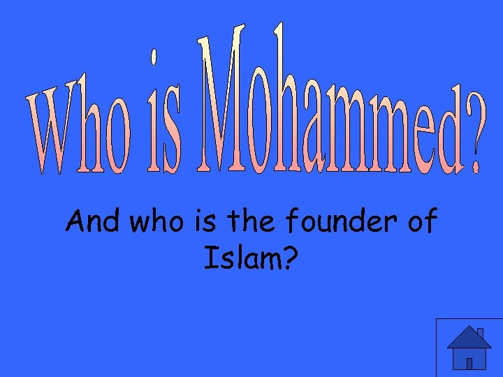 And who is the founder of Islam?