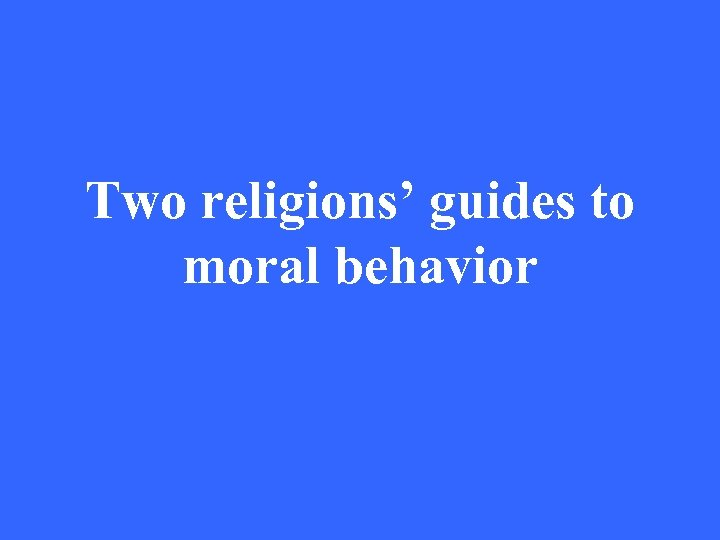 Two religions' guides to moral behavior