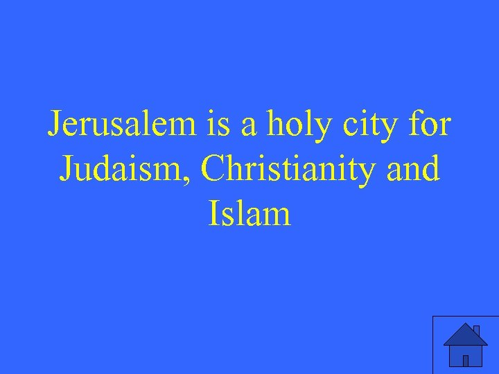 Jerusalem is a holy city for Judaism, Christianity and Islam