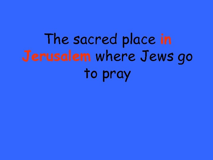 The sacred place in Jerusalem where Jews go to pray