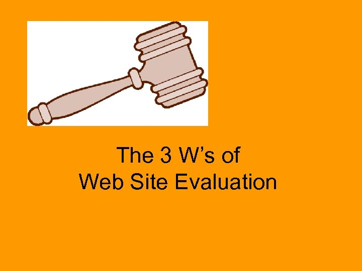 The 3 W's of Web Site Evaluation