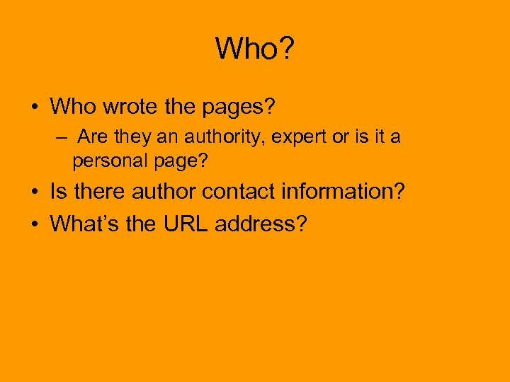 Who? • Who wrote the pages? – Are they an authority, expert or is
