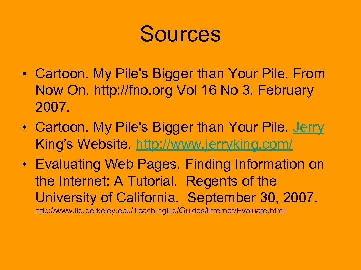 Sources • Cartoon. My Pile's Bigger than Your Pile. From Now On. http: //fno.