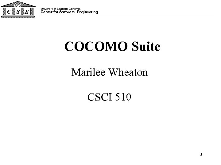 USC C S E University of Southern California Center for Software Engineering COCOMO Suite