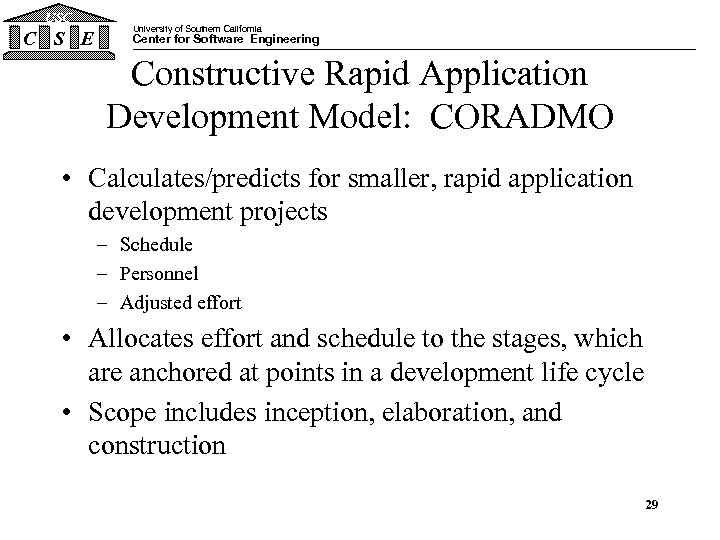 USC C S E University of Southern California Center for Software Engineering Constructive Rapid