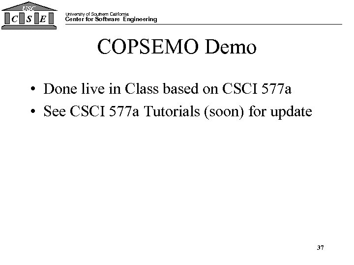 USC C S E University of Southern California Center for Software Engineering COPSEMO Demo