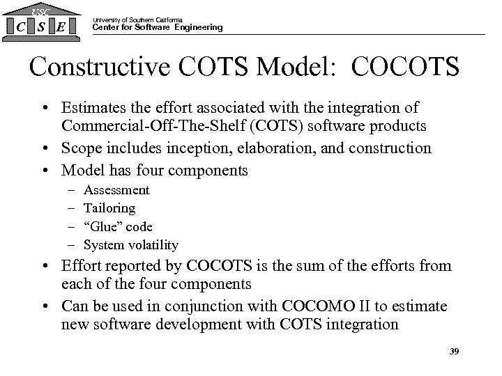 USC University of Southern California C S E Center for Software Engineering Constructive COTS