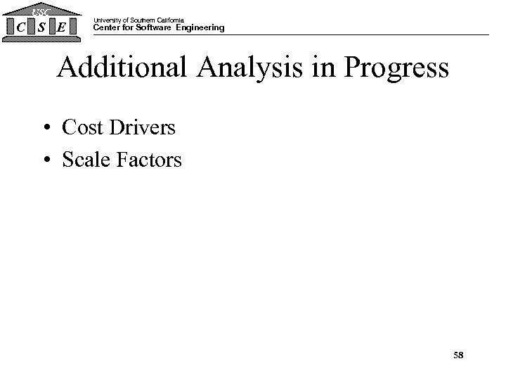 USC C S E University of Southern California Center for Software Engineering Additional Analysis