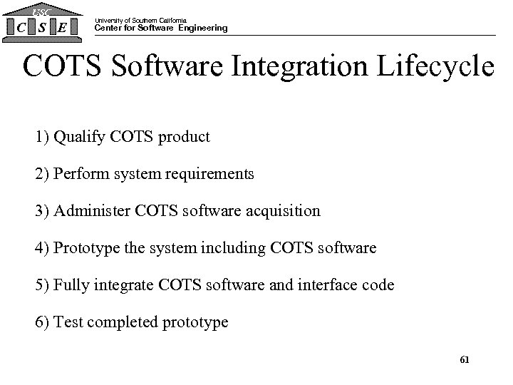 USC C S E University of Southern California Center for Software Engineering COTS Software