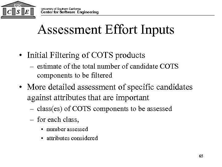 USC C S E University of Southern California Center for Software Engineering Assessment Effort
