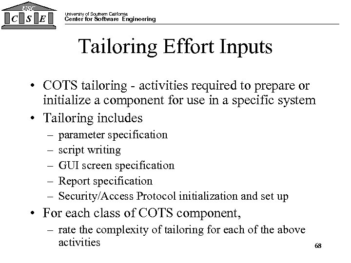 USC University of Southern California C S E Center for Software Engineering Tailoring Effort