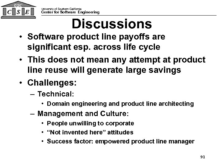 USC C S E University of Southern California Center for Software Engineering Discussions •