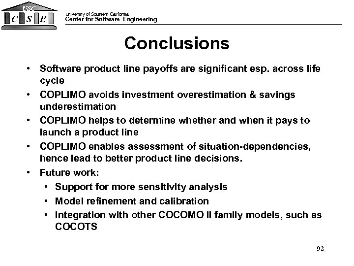USC C S E University of Southern California Center for Software Engineering Conclusions •
