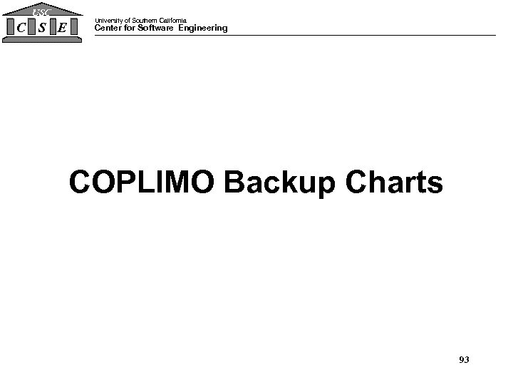 USC C S E University of Southern California Center for Software Engineering COPLIMO Backup