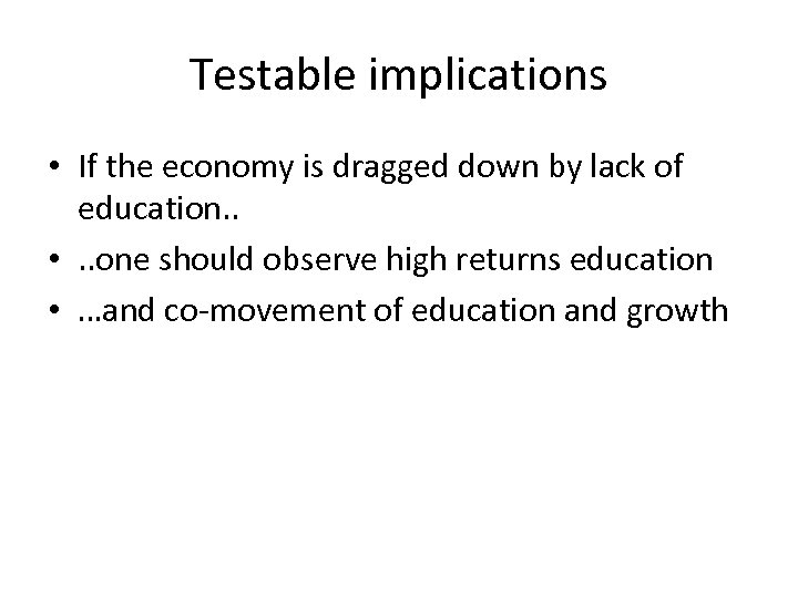 Testable implications • If the economy is dragged down by lack of education. .