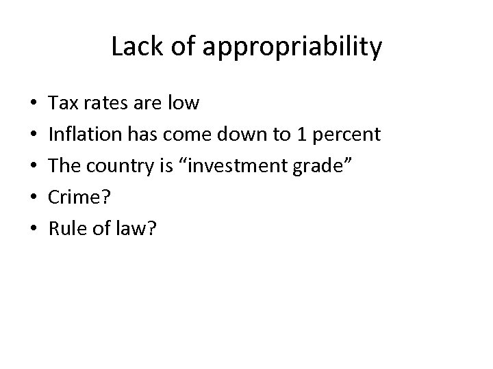 Lack of appropriability • • • Tax rates are low Inflation has come down