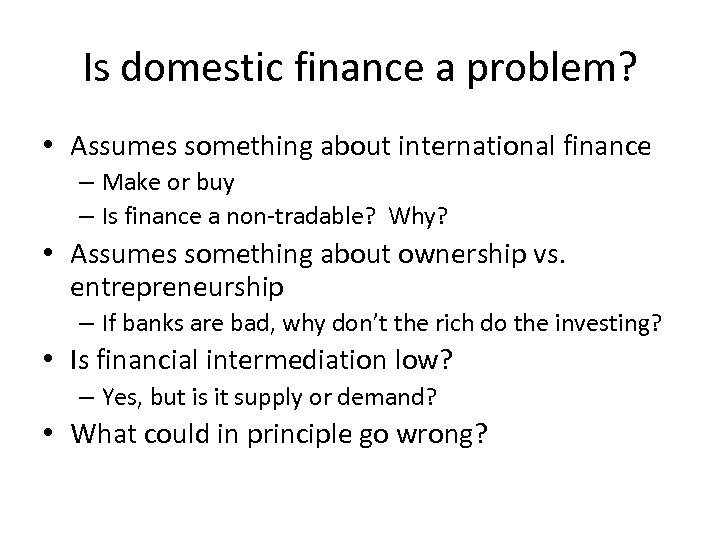 Is domestic finance a problem? • Assumes something about international finance – Make or