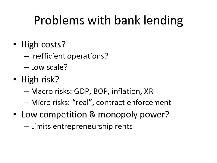 Problems with bank lending • High costs? – Inefficient operations? – Low scale? •