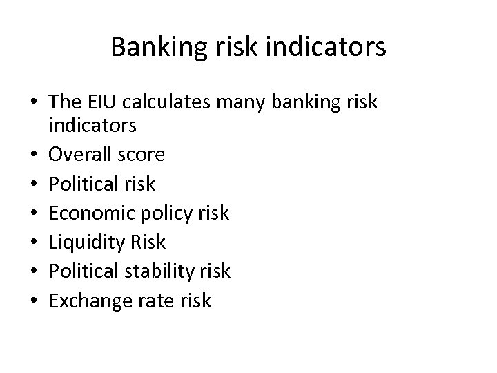 Banking risk indicators • The EIU calculates many banking risk indicators • Overall score
